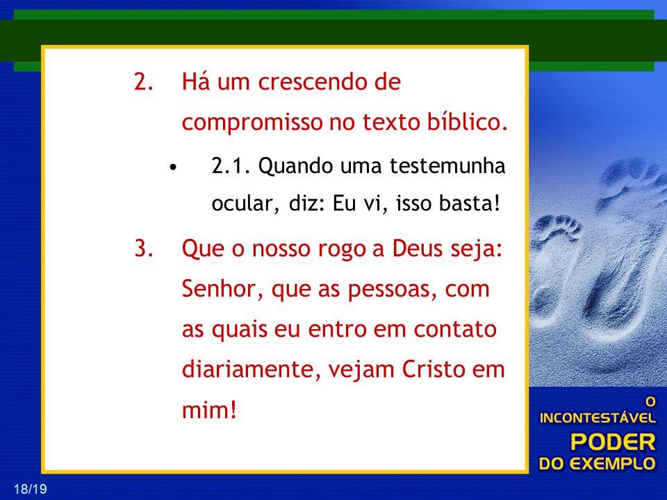 Há um crescendo de compromisso no texto bíblico.