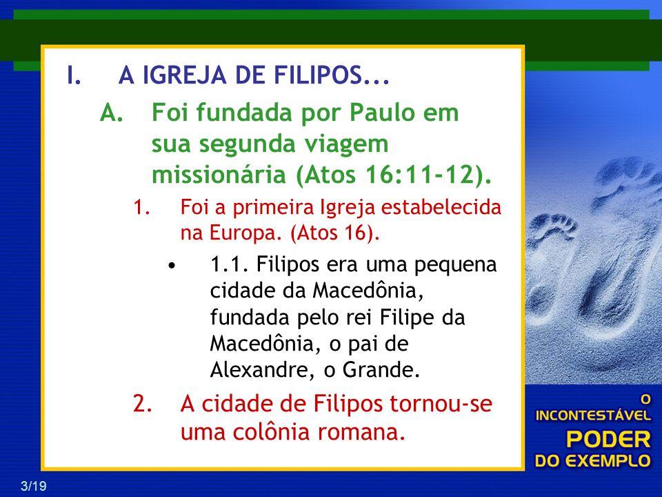 A IGREJA DE FILIPOS...Foi fundada por Paulo em sua segunda viagem missionária (Atos 16:11-12).