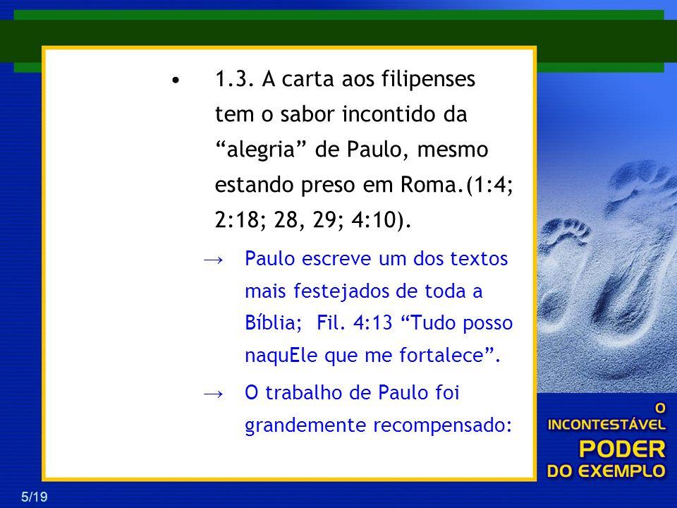 1.3. A carta aos filipenses tem o sabor incontido da alegria de Paulo, mesmo estando preso em Roma.(1:4; 2:18; 28, 29; 4:10).