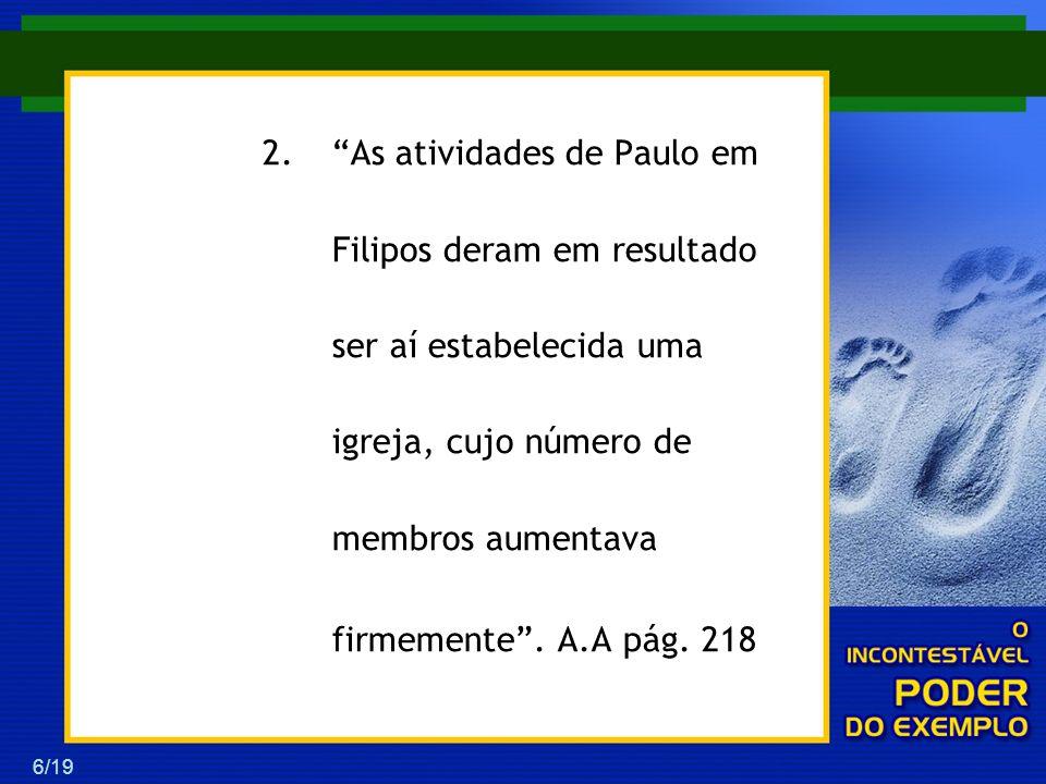 As atividades de Paulo em Filipos deram em resultado ser aí estabelecida uma igreja, cujo número de membros aumentava firmemente .
