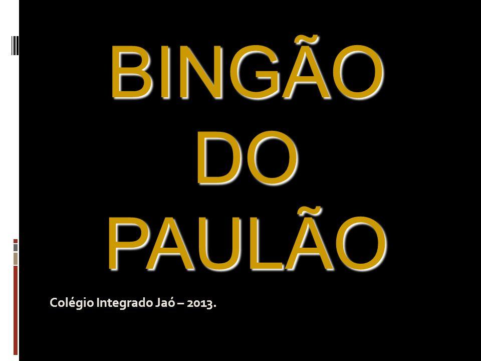 BINGÃO DO PAULÃO Colégio Integrado Jaó – 2013.