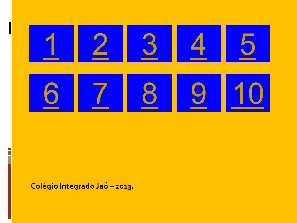 1 2 3 4 5 6 7 8 9 10 Colégio Integrado Jaó – 2013. 14