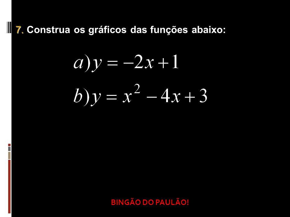 7. Construa os gráficos das funções abaixo: