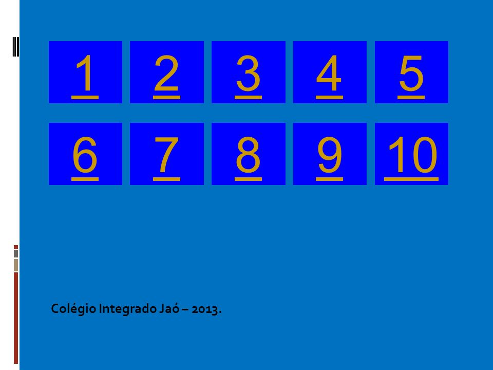 1 2 3 4 5 6 7 8 9 10 Colégio Integrado Jaó – 2013. 18
