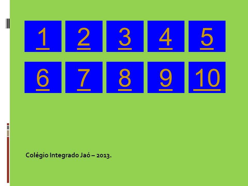 1 2 3 4 5 6 7 8 9 10 Colégio Integrado Jaó – 2013. 20