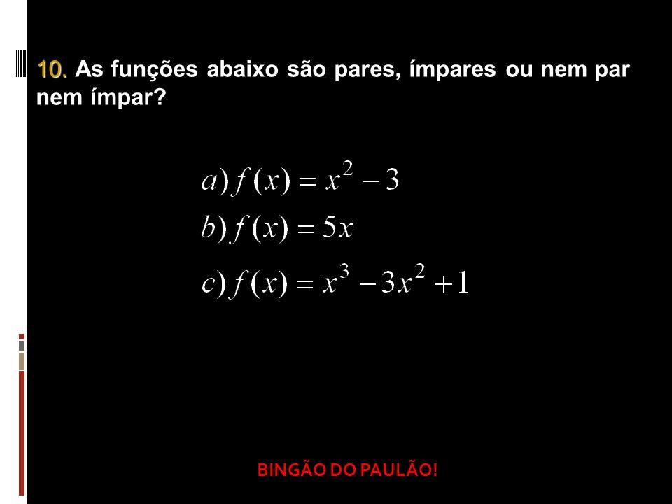 10. As funções abaixo são pares, ímpares ou nem par nem ímpar