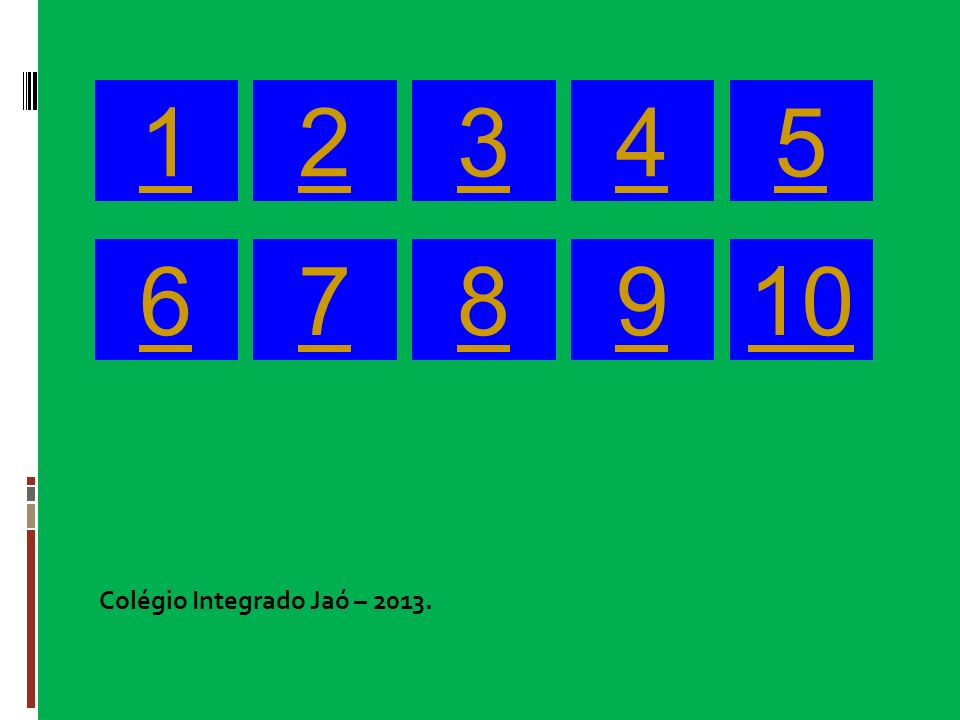 1 2 3 4 5 6 7 8 9 10 Colégio Integrado Jaó – 2013. 6