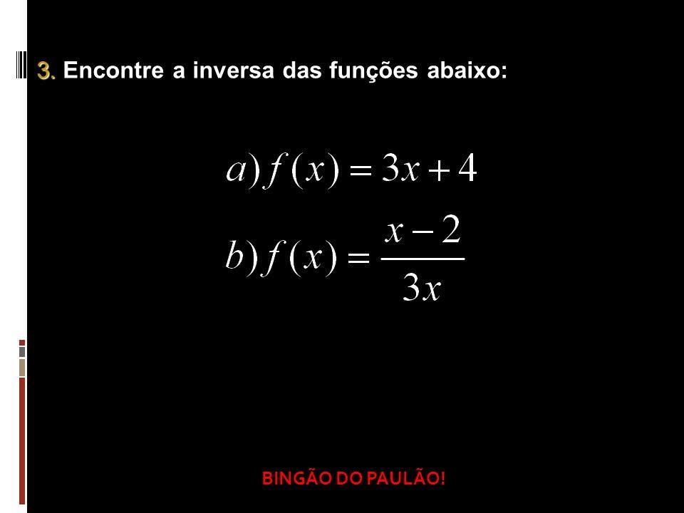 3. Encontre a inversa das funções abaixo: