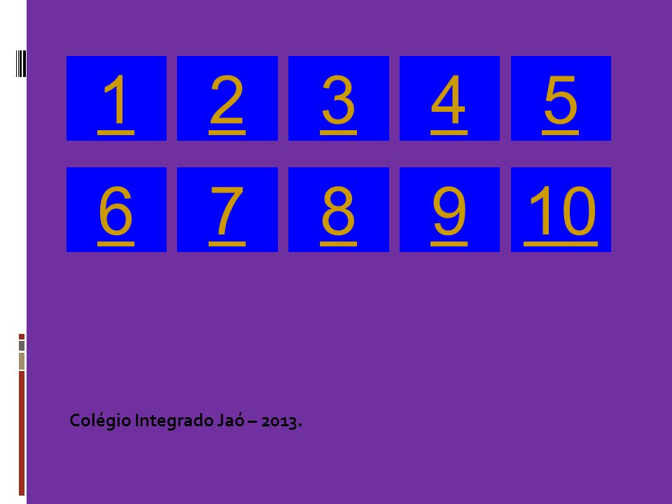 1 2 3 4 5 6 7 8 9 10 Colégio Integrado Jaó – 2013. 8