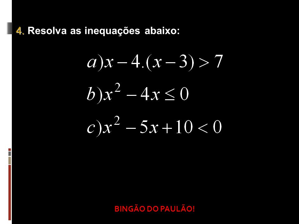 4. Resolva as inequações abaixo: