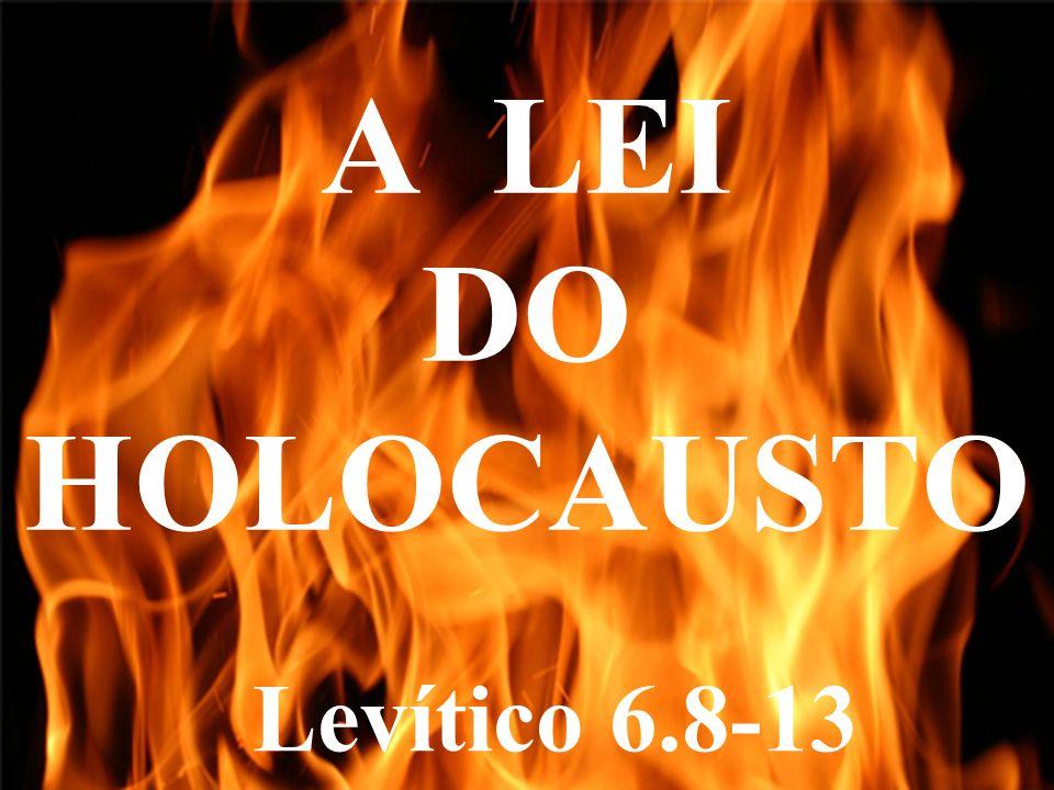 A LEI DO HOLOCAUSTO Levítico 6.8-13