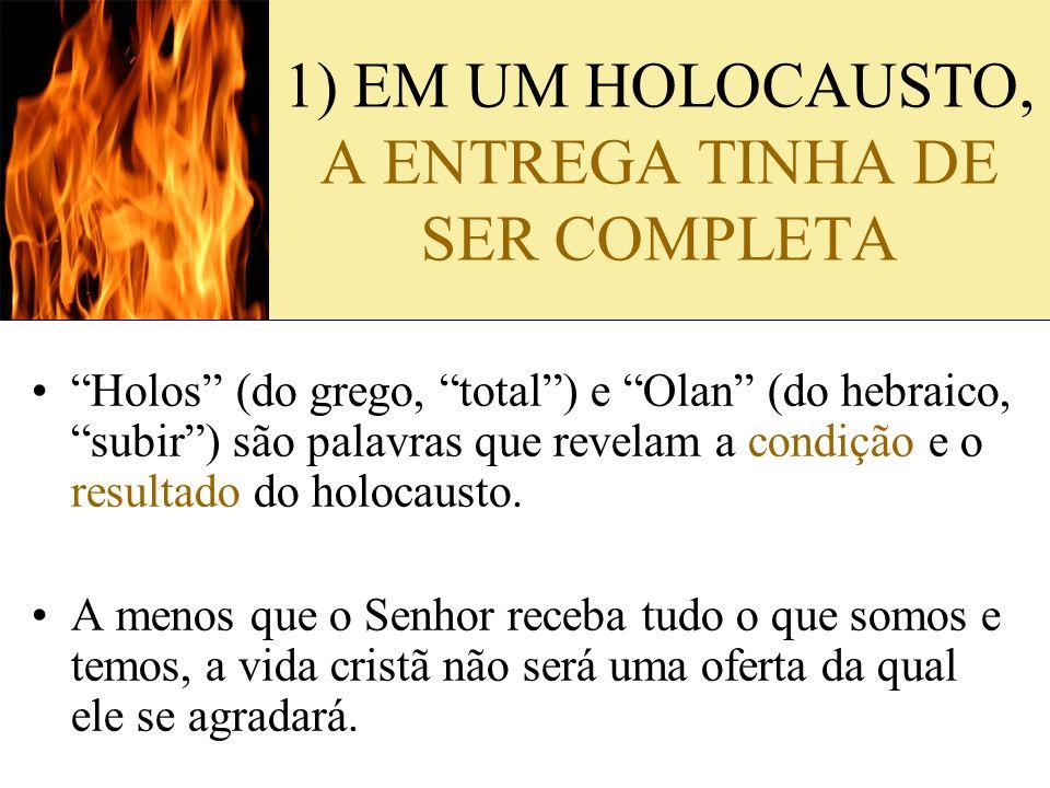 1) EM UM HOLOCAUSTO, A ENTREGA TINHA DE SER COMPLETA
