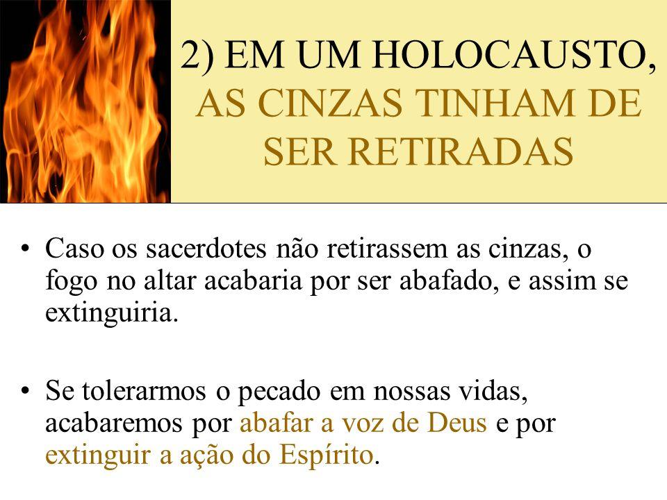 2) EM UM HOLOCAUSTO, AS CINZAS TINHAM DE SER RETIRADAS