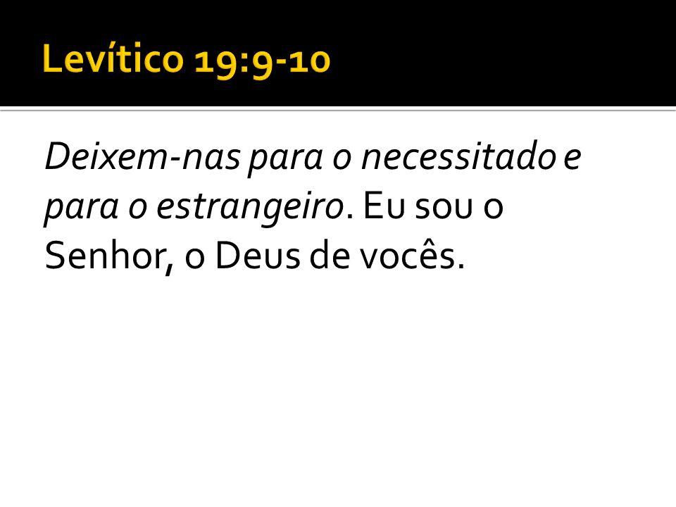Levítico 19:9-10Deixem-nas para o necessitado e para o estrangeiro.
