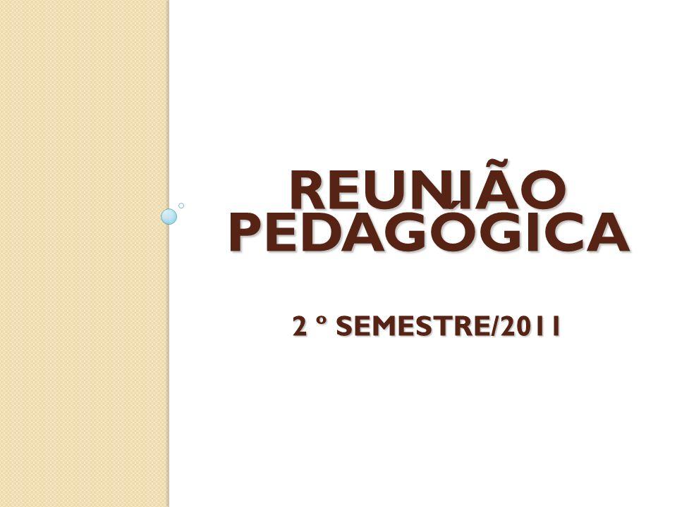REUNIÃO PEDAGÓGICA 2 º SEMESTRE/2011