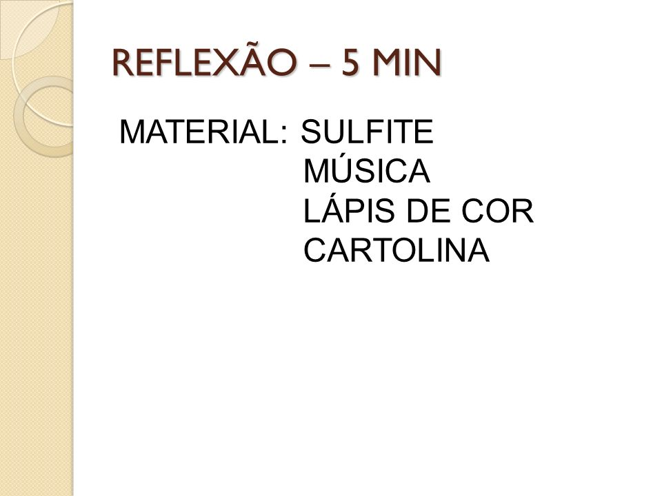 REFLEXÃO – 5 MIN MATERIAL: SULFITE MÚSICA LÁPIS DE COR CARTOLINA