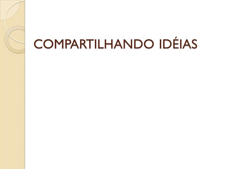 COMPARTILHANDO IDÉIAS