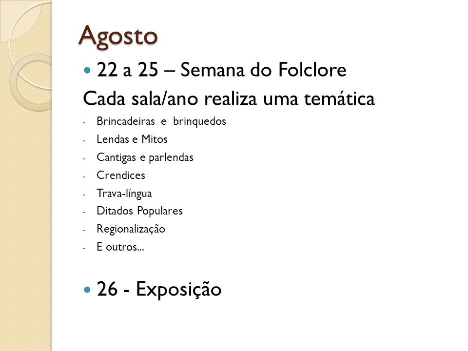 Agosto 22 a 25 – Semana do Folclore Cada sala/ano realiza uma temática
