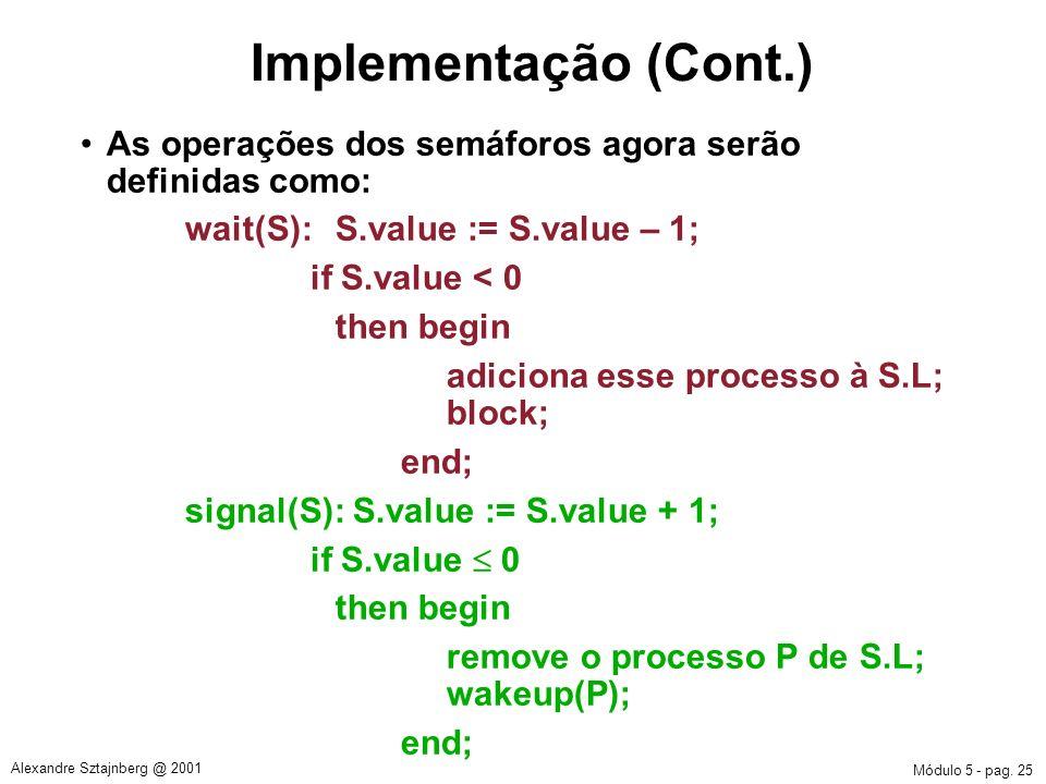 Implementação (Cont.) As operações dos semáforos agora serão definidas como: wait(S): S.value := S.value – 1;