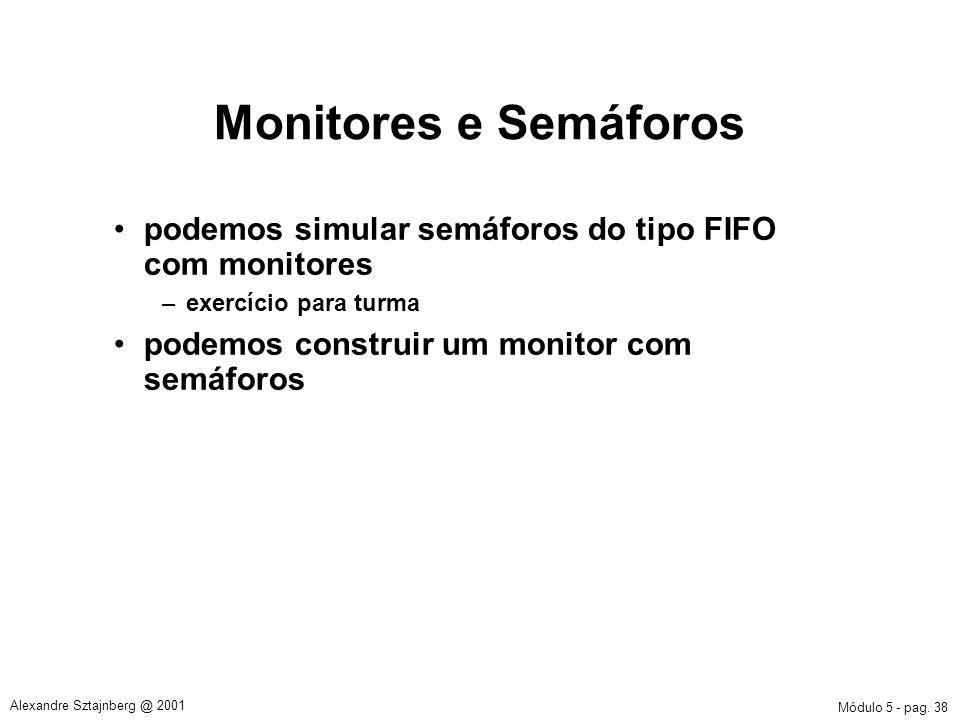 Monitores e Semáforos podemos simular semáforos do tipo FIFO com monitores.