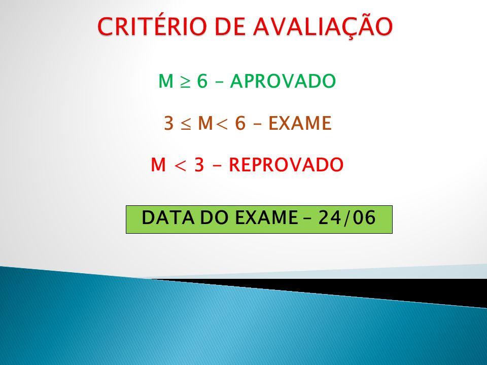 CRITÉRIO DE AVALIAÇÃO M  6 – APROVADO 3  M< 6 – EXAME