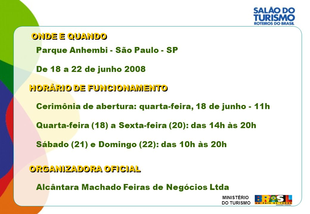 ONDE E QUANDOParque Anhembi - São Paulo - SP. De 18 a 22 de junho 2008. HORÁRIO DE FUNCIONAMENTO.