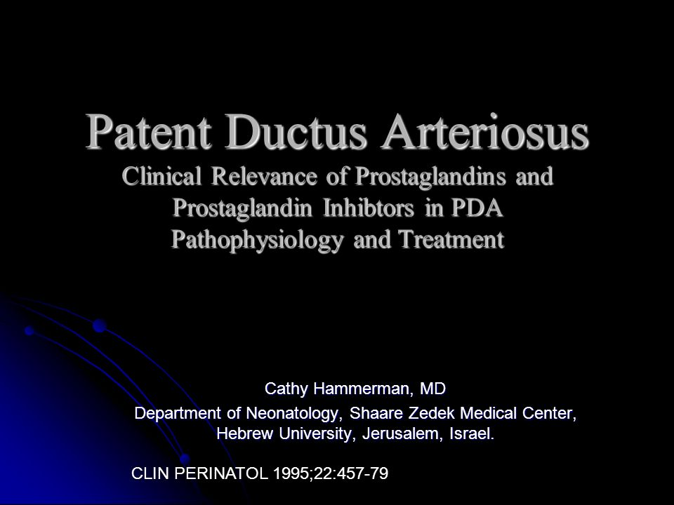 Patent Ductus Arteriosus Clinical Relevance of Prostaglandins and Prostaglandin Inhibtors in PDA Pathophysiology and Treatment