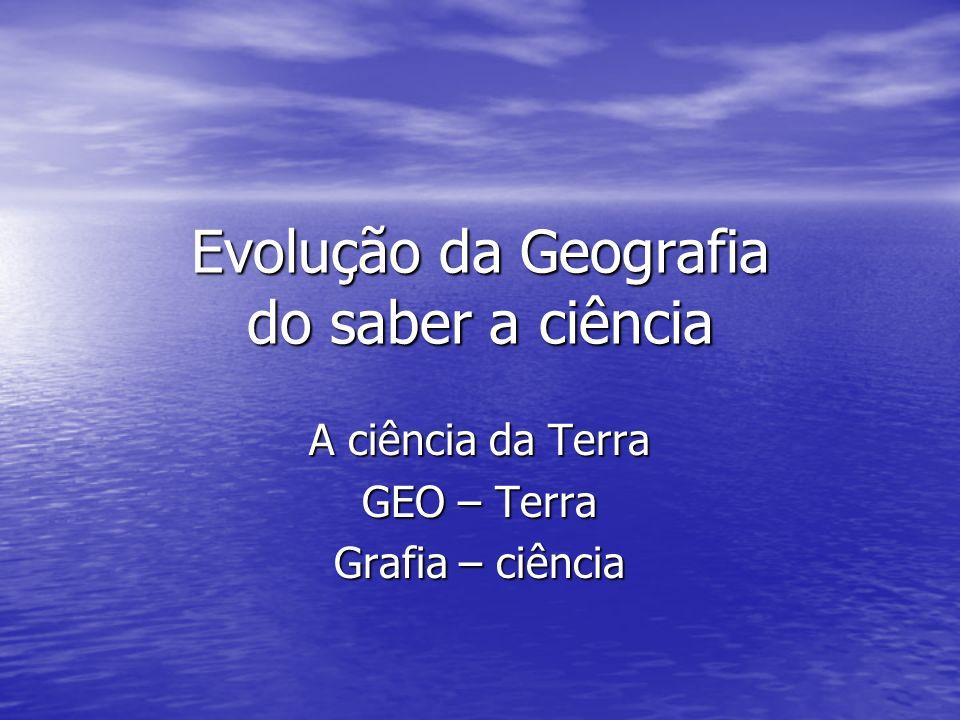 Evolução da Geografia do saber a ciência