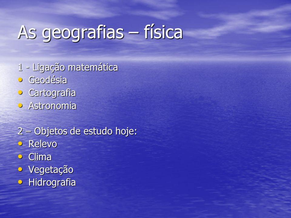 As geografias – física 1 - Ligação matemática Geodésia Cartografia