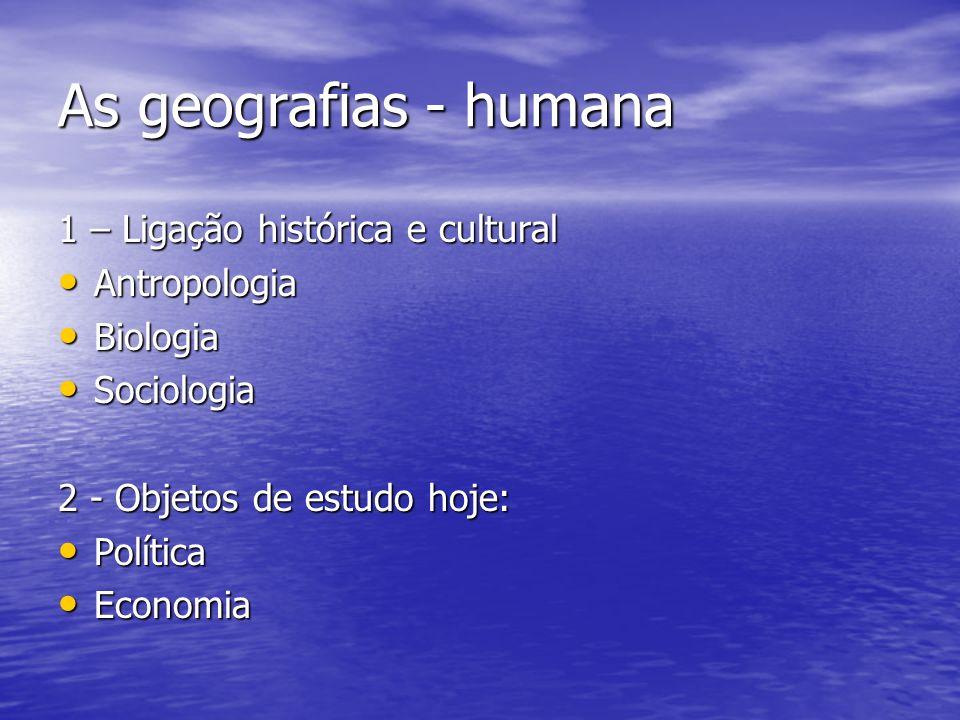 As geografias - humana 1 – Ligação histórica e cultural Antropologia