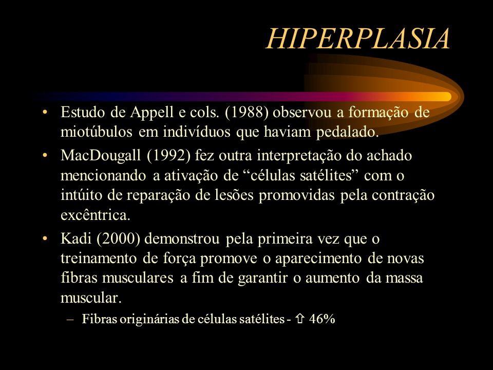 HIPERPLASIAEstudo de Appell e cols. (1988) observou a formação de miotúbulos em indivíduos que haviam pedalado.