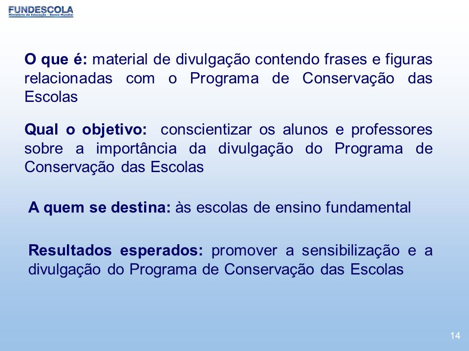 O que é: material de divulgação contendo frases e figuras relacionadas com o Programa de Conservação das Escolas