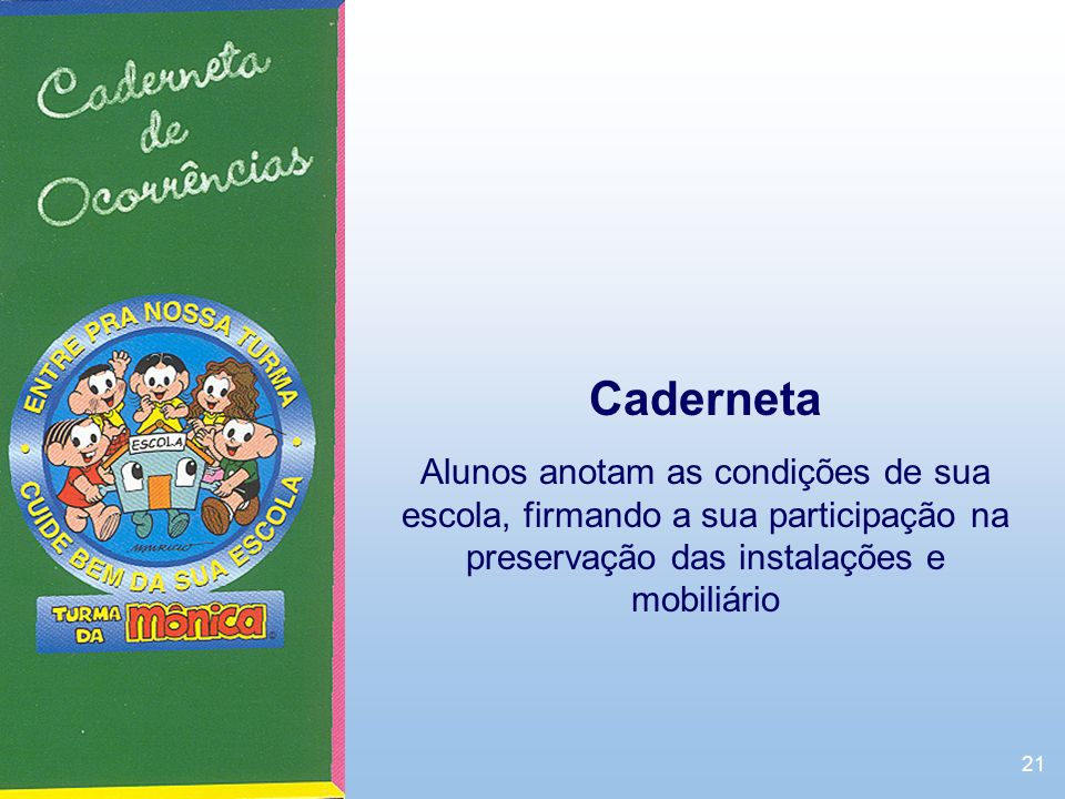 CadernetaAlunos anotam as condições de sua escola, firmando a sua participação na preservação das instalações e mobiliário.