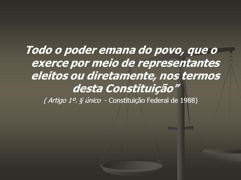( Artigo 1º. § único - Constituição Federal de 1988)