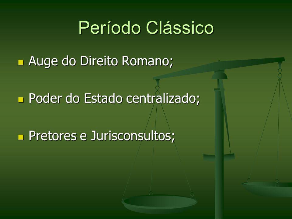Período Clássico Auge do Direito Romano; Poder do Estado centralizado;