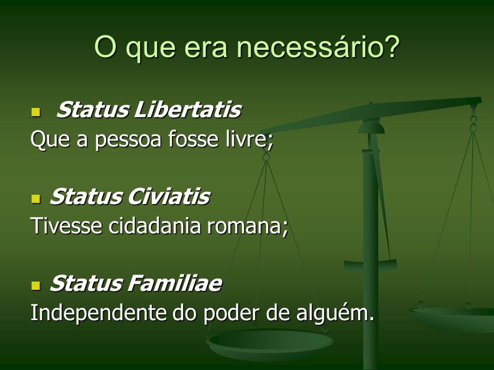 O que era necessário Status Libertatis Que a pessoa fosse livre;