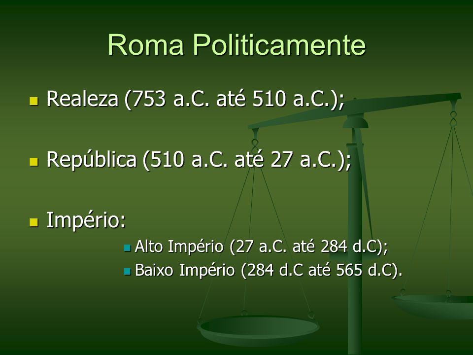 Roma Politicamente Realeza (753 a.C. até 510 a.C.);