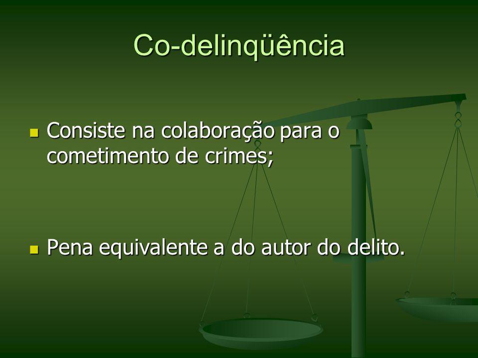 Co-delinqüência Consiste na colaboração para o cometimento de crimes;