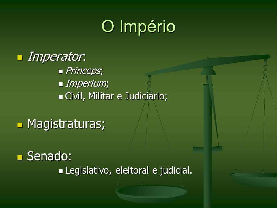 O Império Imperator: Magistraturas; Senado: Princeps; Imperium;