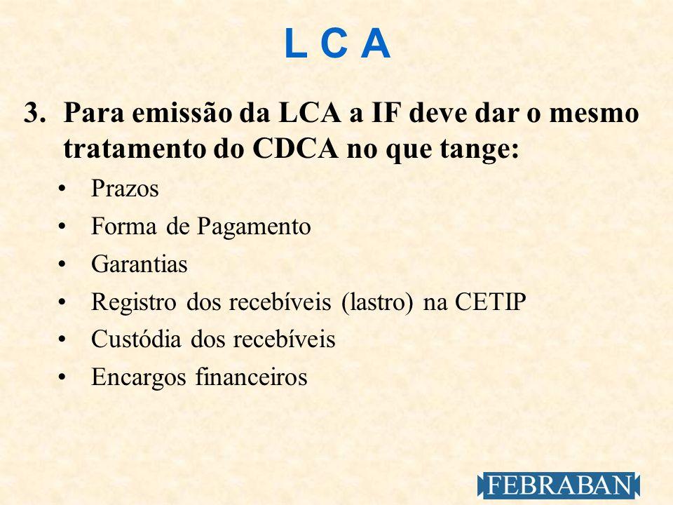 L C A3. Para emissão da LCA a IF deve dar o mesmo tratamento do CDCA no que tange: Prazos. Forma de Pagamento.
