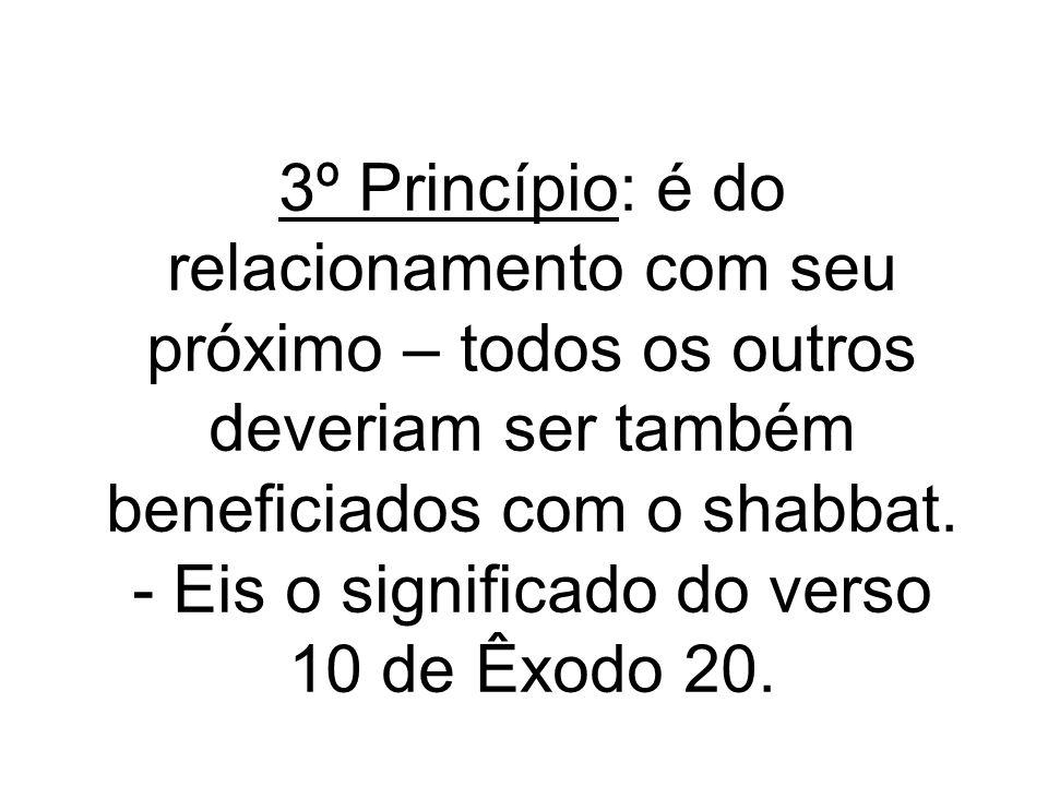 3º Princípio: é do relacionamento com seu próximo – todos os outros deveriam ser também beneficiados com o shabbat.