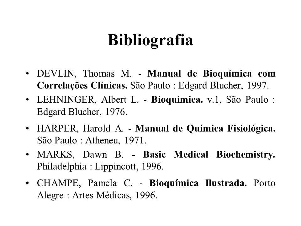 Bibliografia DEVLIN, Thomas M. - Manual de Bioquímica com Correlações Clínicas. São Paulo : Edgard Blucher, 1997.