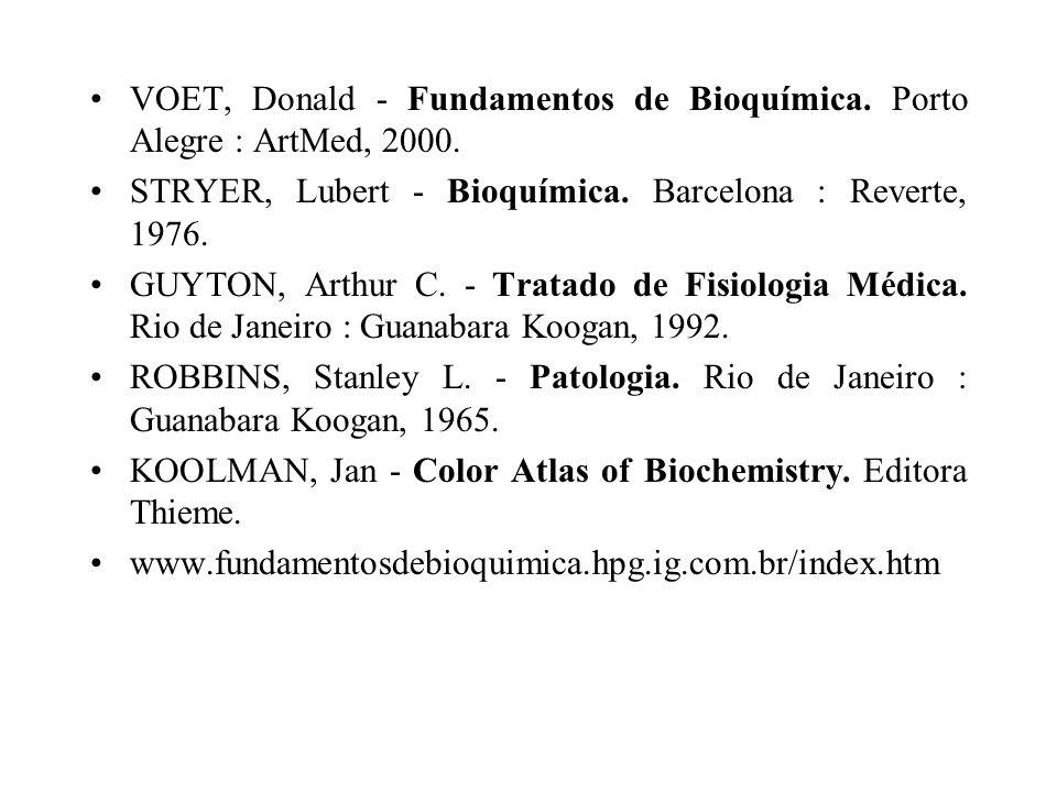 VOET, Donald - Fundamentos de Bioquímica. Porto Alegre : ArtMed, 2000.