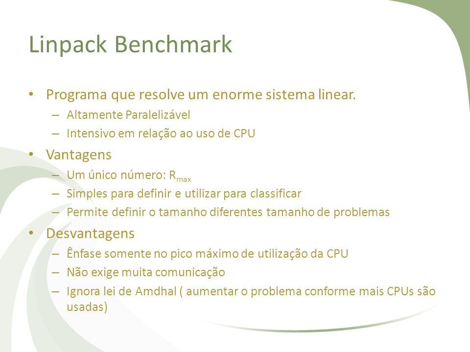 Linpack Benchmark Programa que resolve um enorme sistema linear.