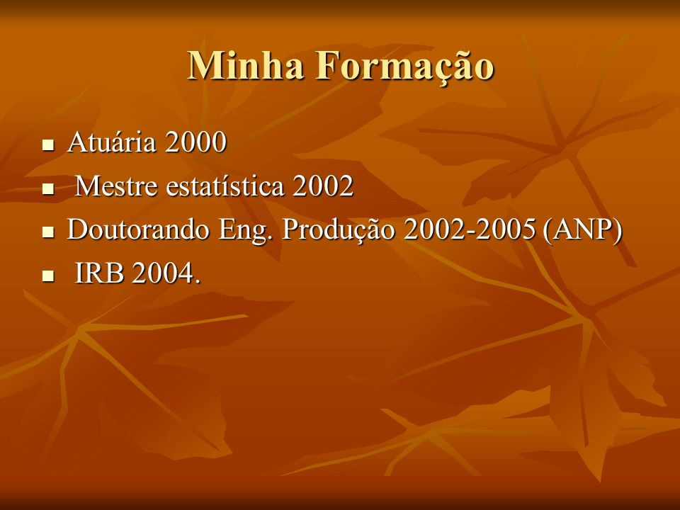 Minha Formação Atuária 2000 Mestre estatística 2002