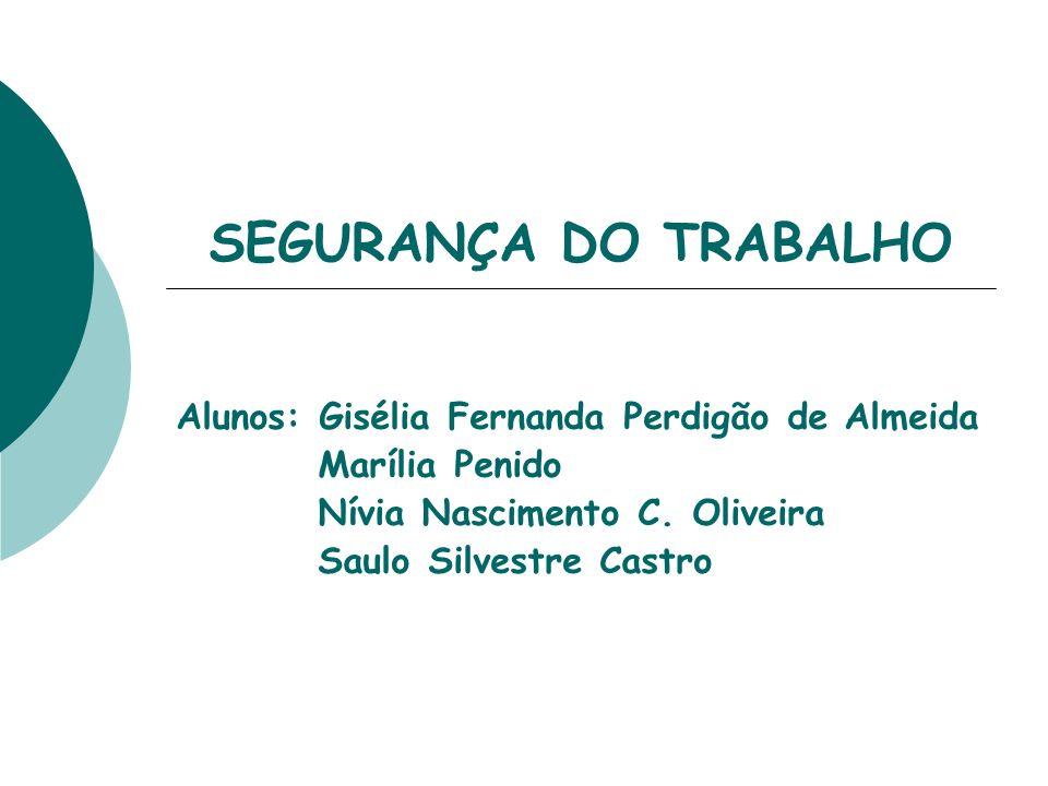 SEGURANÇA DO TRABALHO Alunos: Gisélia Fernanda Perdigão de Almeida