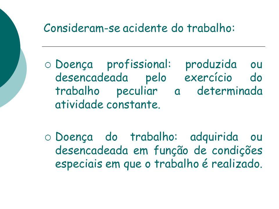 Consideram-se acidente do trabalho: