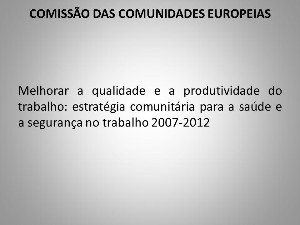 COMISSÃO DAS COMUNIDADES EUROPEIAS Melhorar a qualidade e a produtividade do trabalho: estratégia comunitária para a saúde e a segurança no trabalho 2007-2012