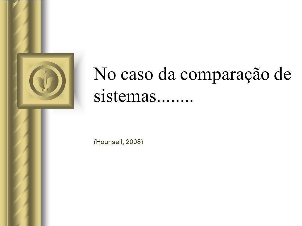No caso da comparação de sistemas........
