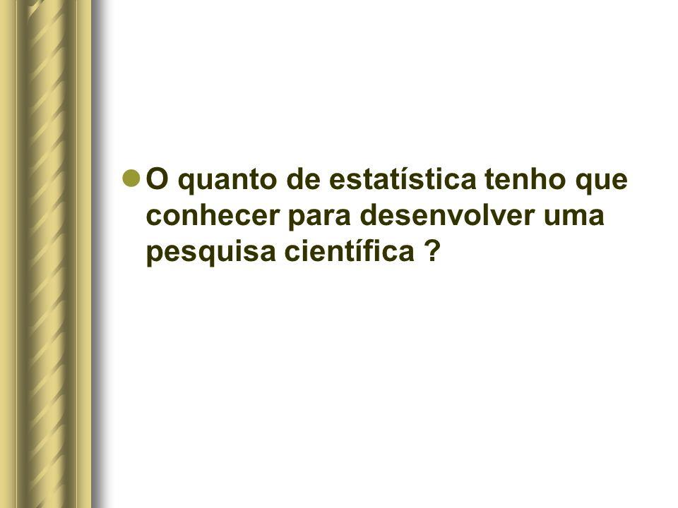 O quanto de estatística tenho que conhecer para desenvolver uma pesquisa científica